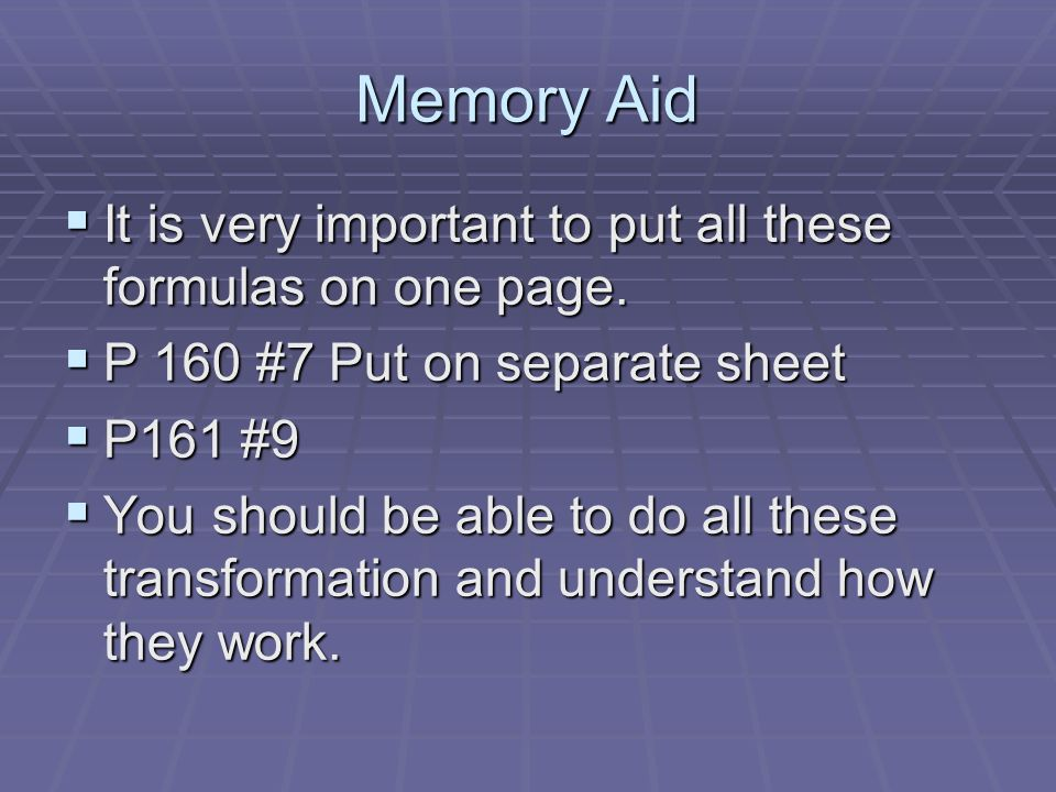 Memory Aid It is very important to put all these formulas on one page.