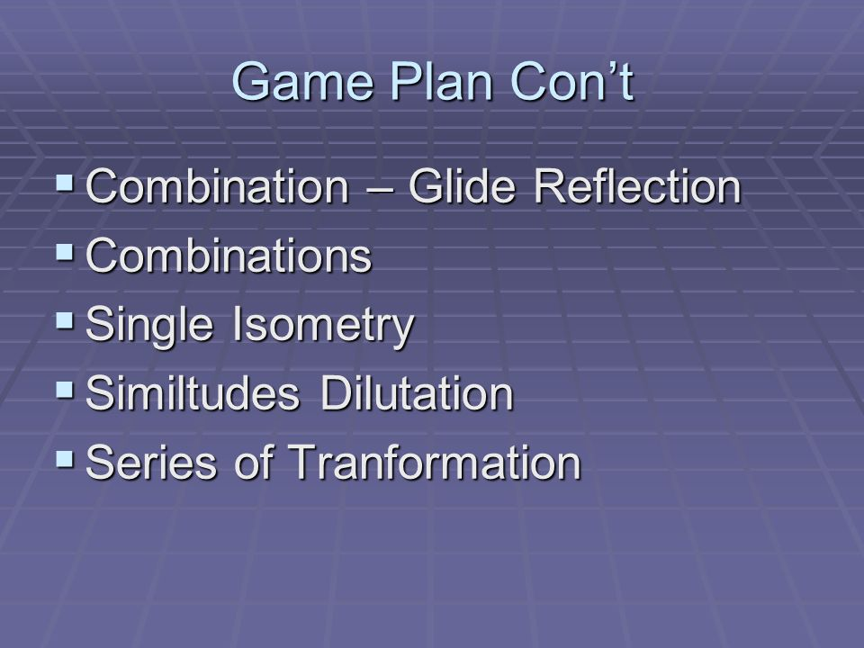 Game Plan Con't Combination – Glide Reflection Combinations