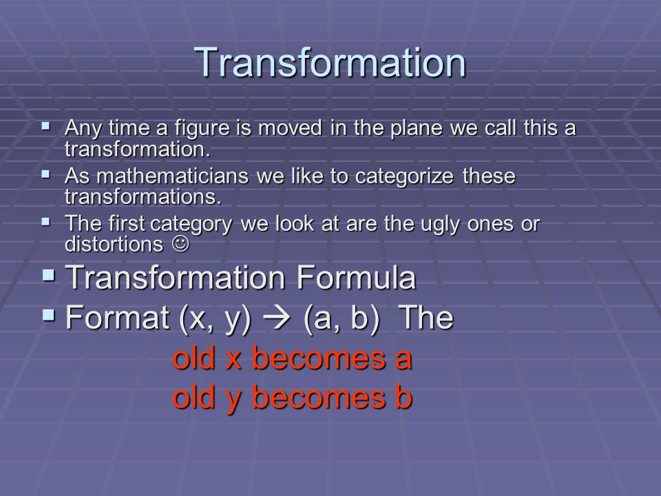 Transformation Transformation Formula Format (x, y)  (a, b) The