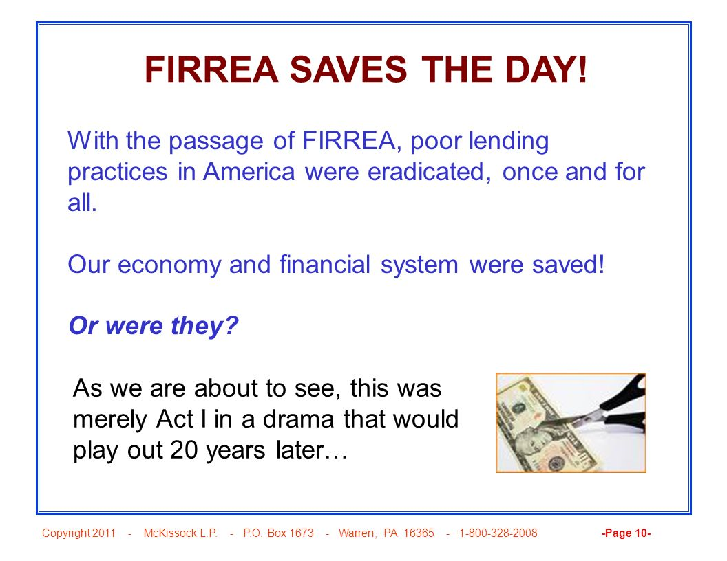 FIRREA SAVES THE DAY! With the passage of FIRREA, poor lending practices in America were eradicated, once and for all.