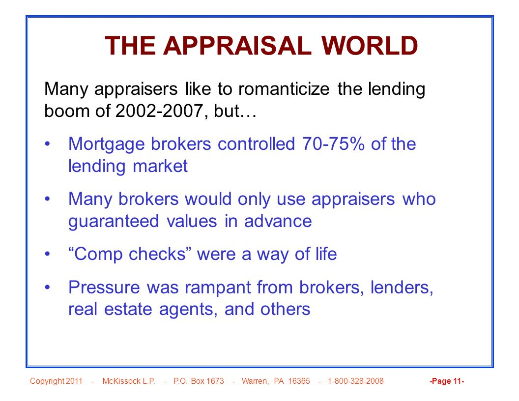 THE APPRAISAL WORLD Many appraisers like to romanticize the lending boom of 2002-2007, but… Mortgage brokers controlled 70-75% of the lending market.