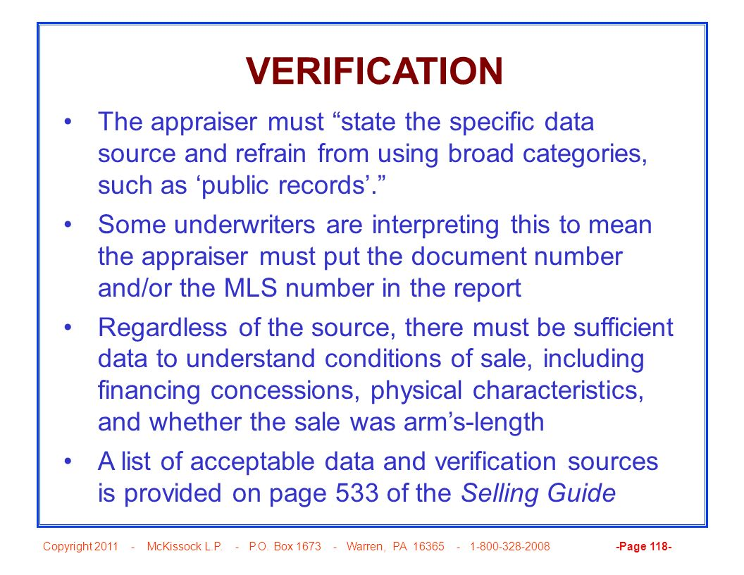 VERIFICATION The appraiser must state the specific data source and refrain from using broad categories, such as 'public records'.