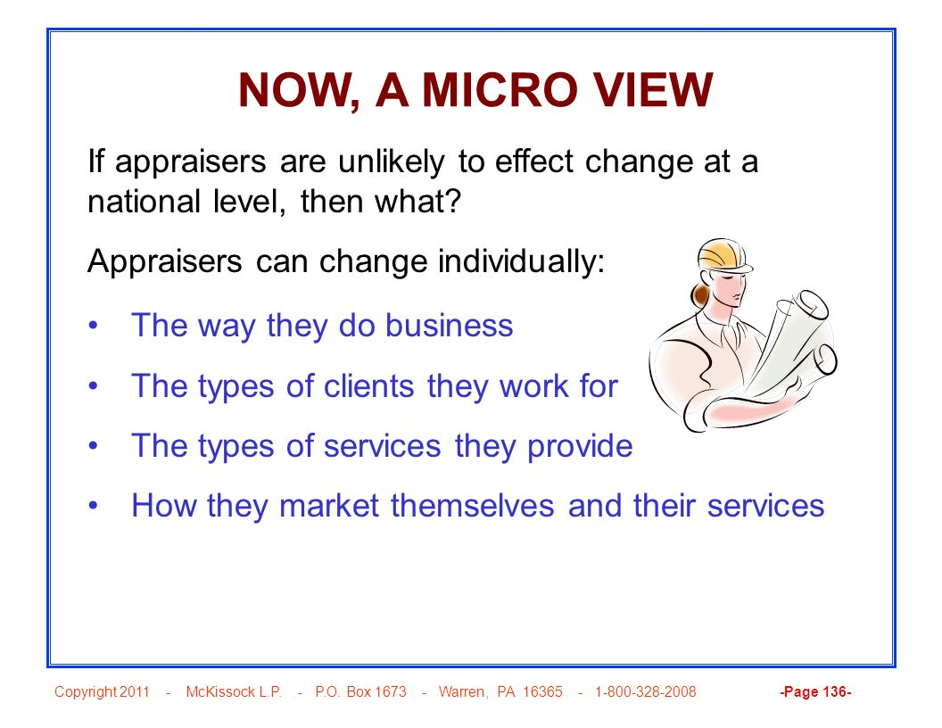 NOW, A MICRO VIEW If appraisers are unlikely to effect change at a national level, then what Appraisers can change individually: