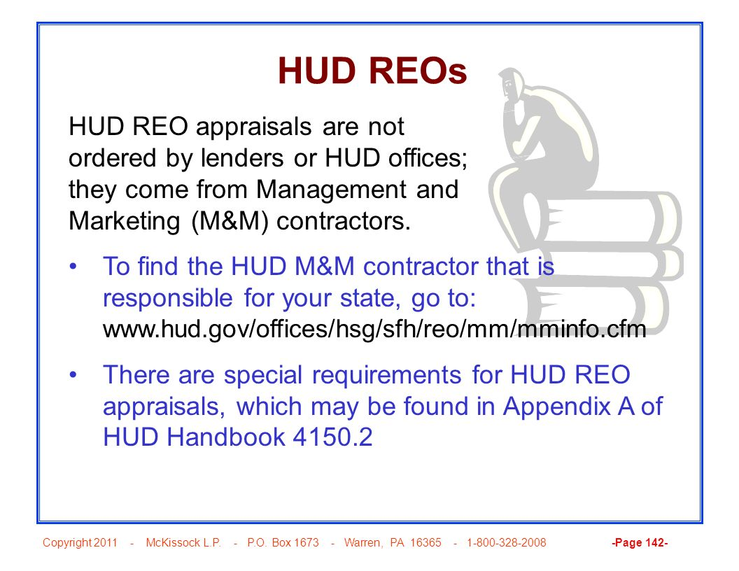 HUD REOs HUD REO appraisals are not ordered by lenders or HUD offices; they come from Management and Marketing (M&M) contractors.