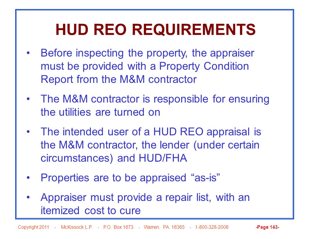 HUD REO REQUIREMENTS Before inspecting the property, the appraiser must be provided with a Property Condition Report from the M&M contractor.