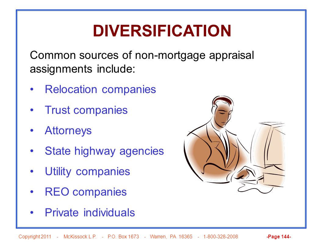DIVERSIFICATION Common sources of non-mortgage appraisal assignments include: Relocation companies.