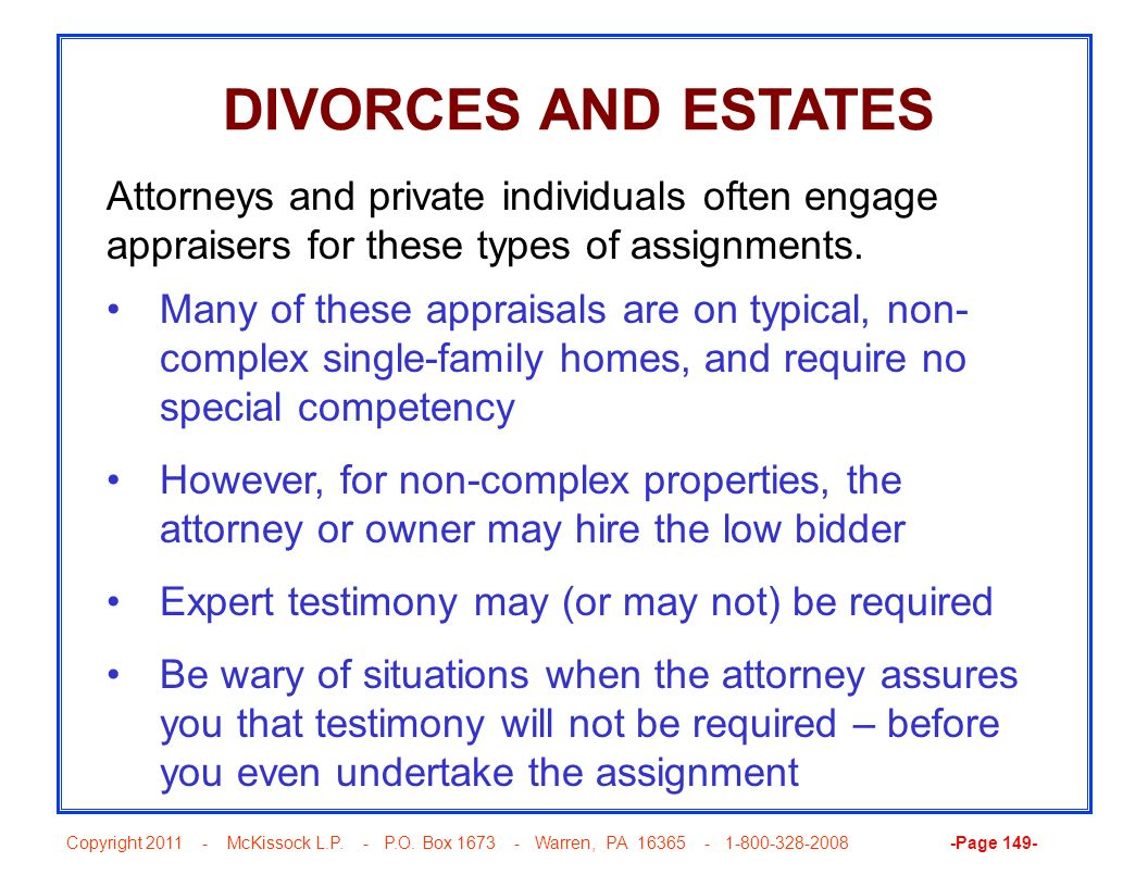 DIVORCES AND ESTATES Attorneys and private individuals often engage appraisers for these types of assignments.