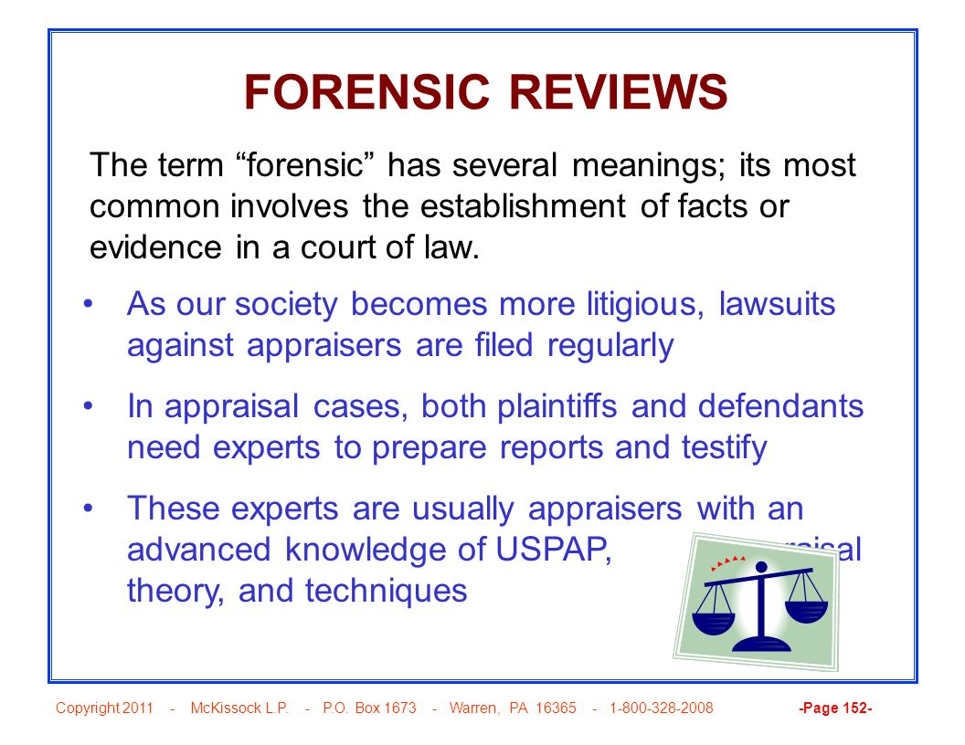 FORENSIC REVIEWS The term forensic has several meanings; its most common involves the establishment of facts or evidence in a court of law.