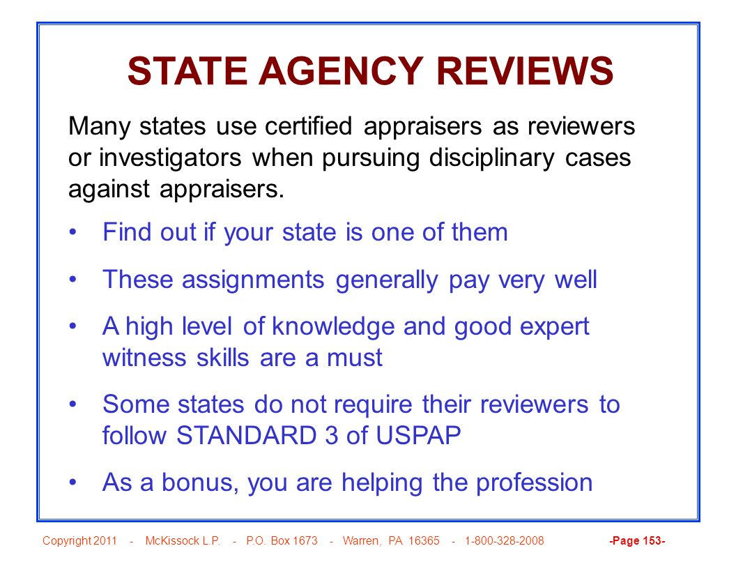 STATE AGENCY REVIEWS Many states use certified appraisers as reviewers or investigators when pursuing disciplinary cases against appraisers.
