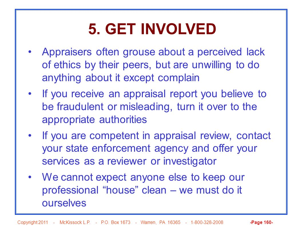 5. GET INVOLVED Appraisers often grouse about a perceived lack of ethics by their peers, but are unwilling to do anything about it except complain.