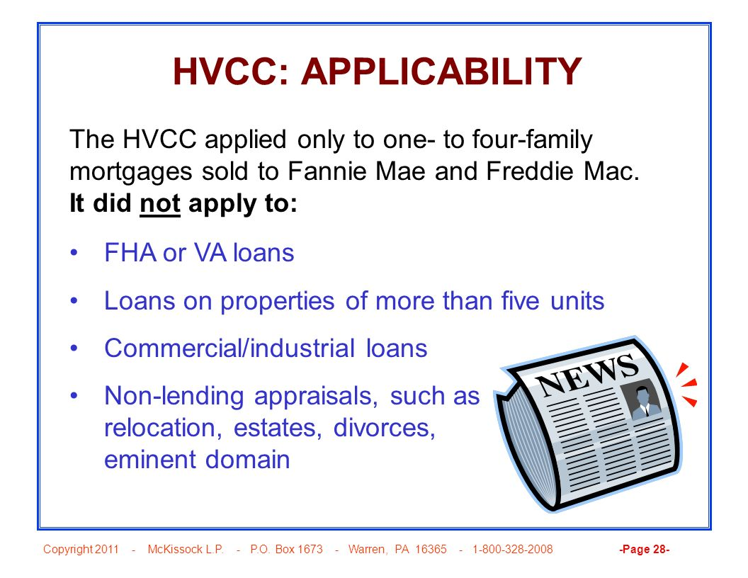HVCC: APPLICABILITY The HVCC applied only to one- to four-family mortgages sold to Fannie Mae and Freddie Mac. It did not apply to: