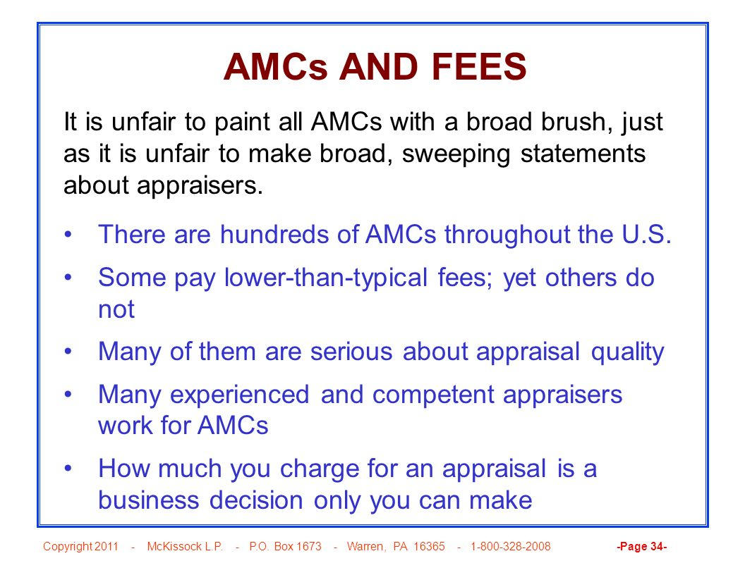 AMCs AND FEES It is unfair to paint all AMCs with a broad brush, just as it is unfair to make broad, sweeping statements about appraisers.