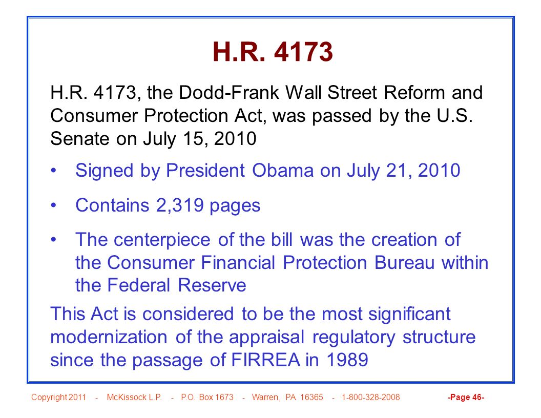 H.R. 4173 H.R. 4173, the Dodd-Frank Wall Street Reform and Consumer Protection Act, was passed by the U.S. Senate on July 15, 2010.