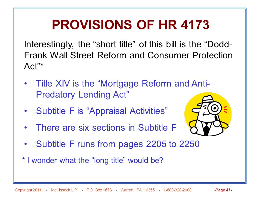 PROVISIONS OF HR 4173 Interestingly, the short title of this bill is the Dodd-Frank Wall Street Reform and Consumer Protection Act *