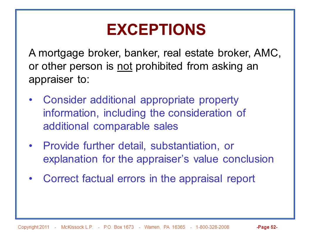 EXCEPTIONS A mortgage broker, banker, real estate broker, AMC, or other person is not prohibited from asking an appraiser to: