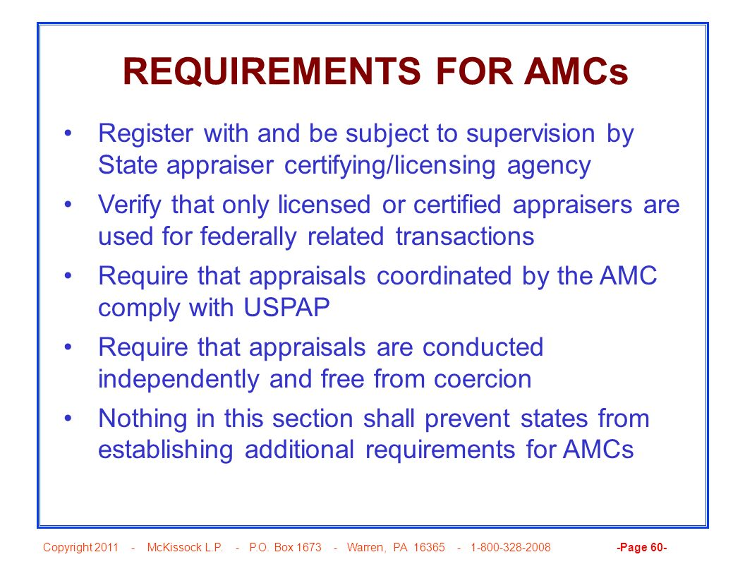 REQUIREMENTS FOR AMCs Register with and be subject to supervision by State appraiser certifying/licensing agency.