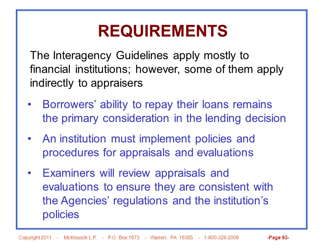 REQUIREMENTS The Interagency Guidelines apply mostly to financial institutions; however, some of them apply indirectly to appraisers.