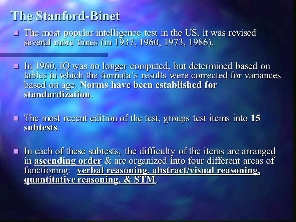 The Stanford-Binet The most popular intelligence test in the US, it was revised several more times (in 1937, 1960, 1973, 1986).