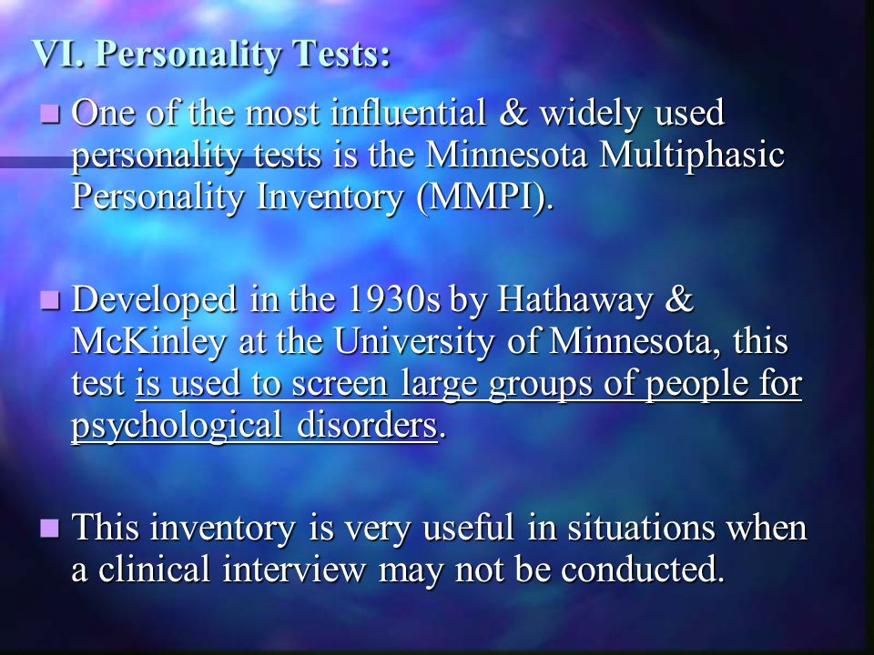 VI. Personality Tests: One of the most influential & widely used personality tests is the Minnesota Multiphasic Personality Inventory (MMPI).