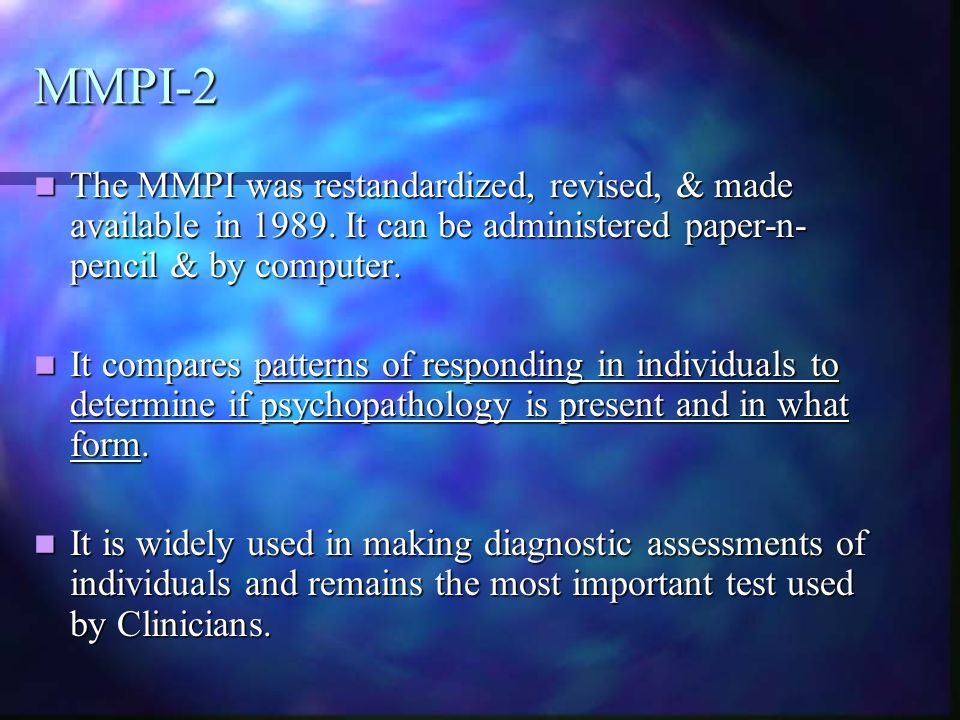 MMPI-2 The MMPI was restandardized, revised, & made available in It can be administered paper-n-pencil & by computer.