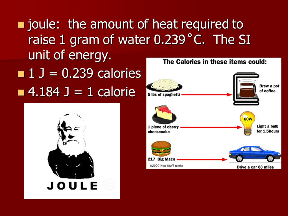 joule: the amount of heat required to raise 1 gram of water 0. 239 ̊ C