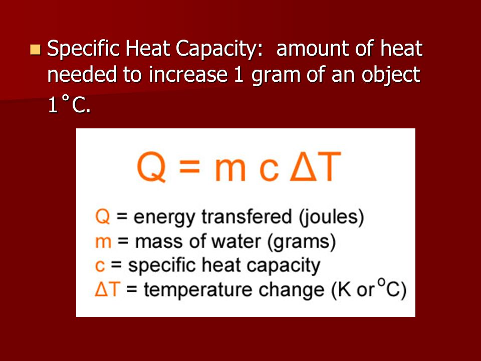 Specific Heat Capacity: amount of heat needed to increase 1 gram of an object