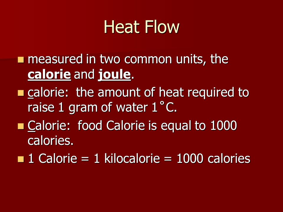 Heat Flow measured in two common units, the calorie and joule.
