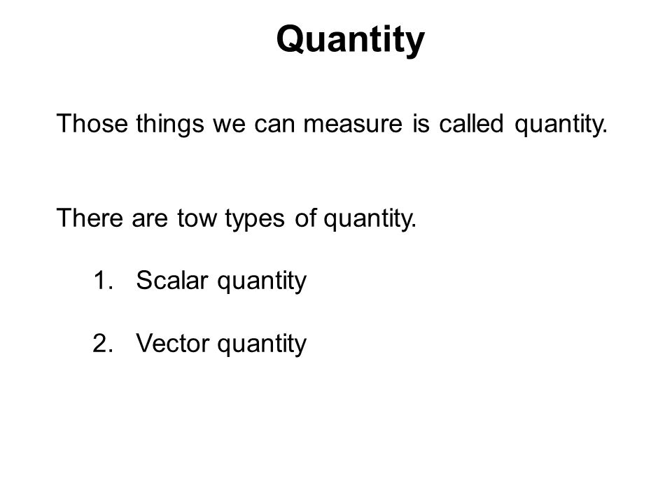 Quantity Those things we can measure is called quantity.