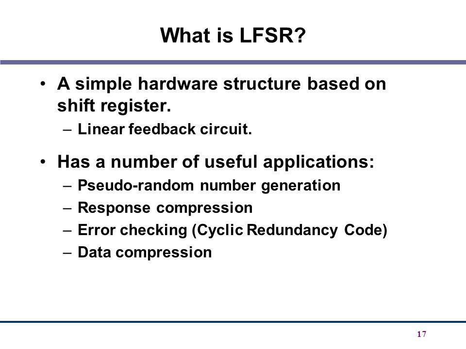 What is LFSR A simple hardware structure based on shift register.