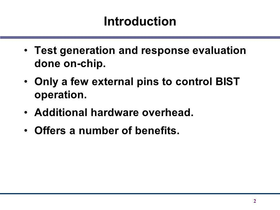 Introduction Test generation and response evaluation done on-chip.