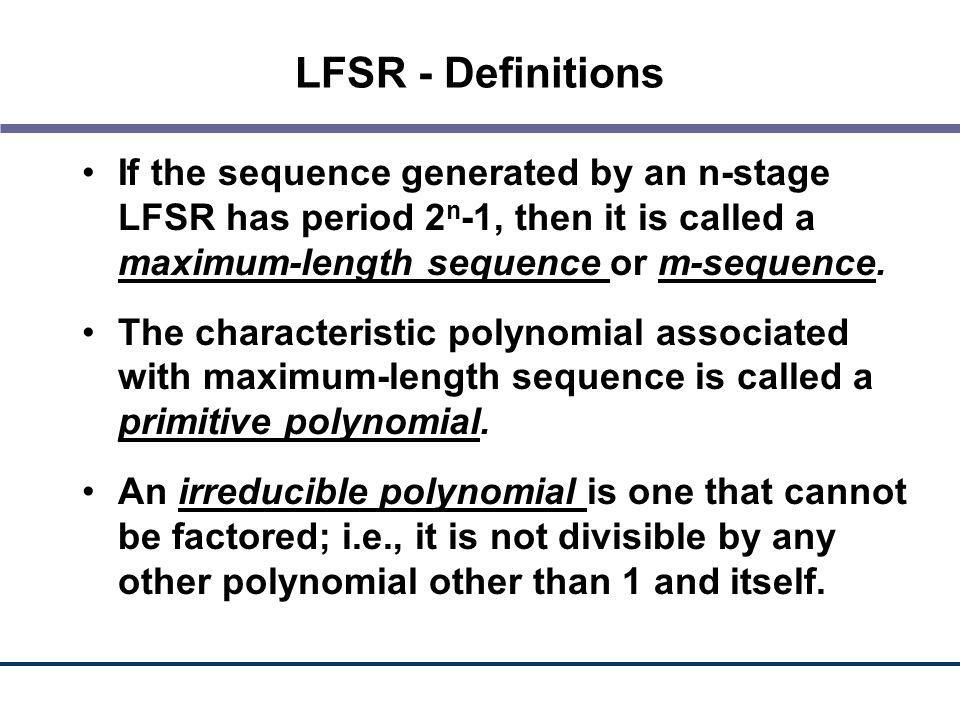 LFSR - Definitions If the sequence generated by an n-stage LFSR has period 2n-1, then it is called a maximum-length sequence or m-sequence.