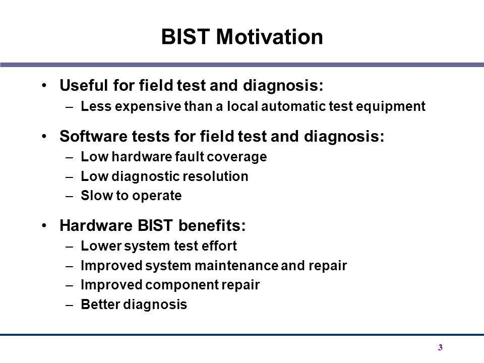 BIST Motivation Useful for field test and diagnosis: