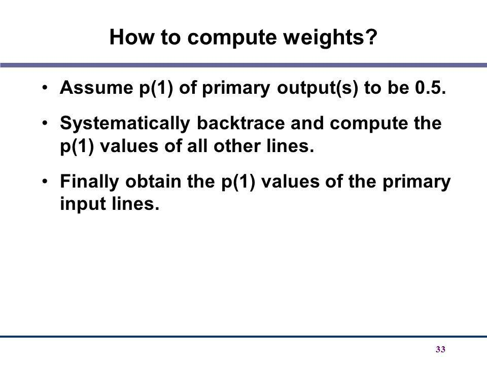 How to compute weights Assume p(1) of primary output(s) to be 0.5.