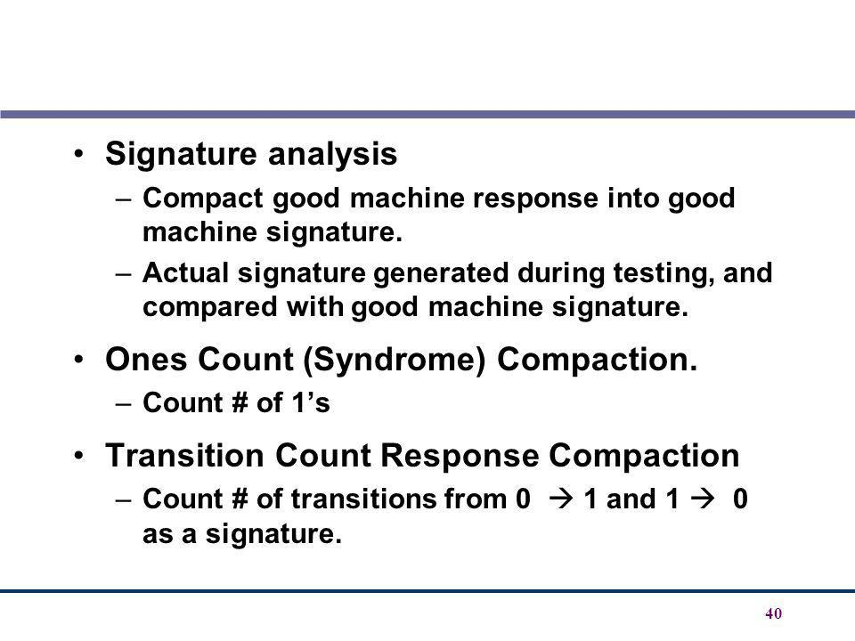 Ones Count (Syndrome) Compaction. Transition Count Response Compaction
