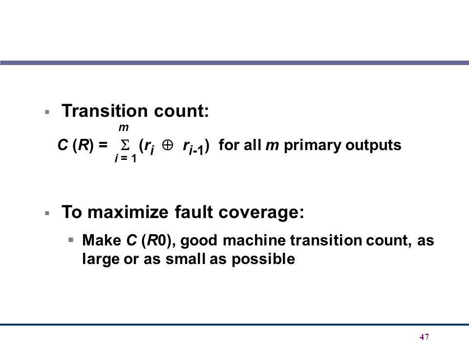 To maximize fault coverage: