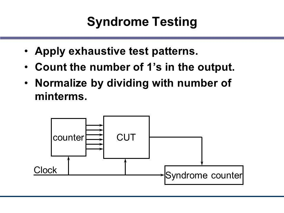 Syndrome Testing Apply exhaustive test patterns.
