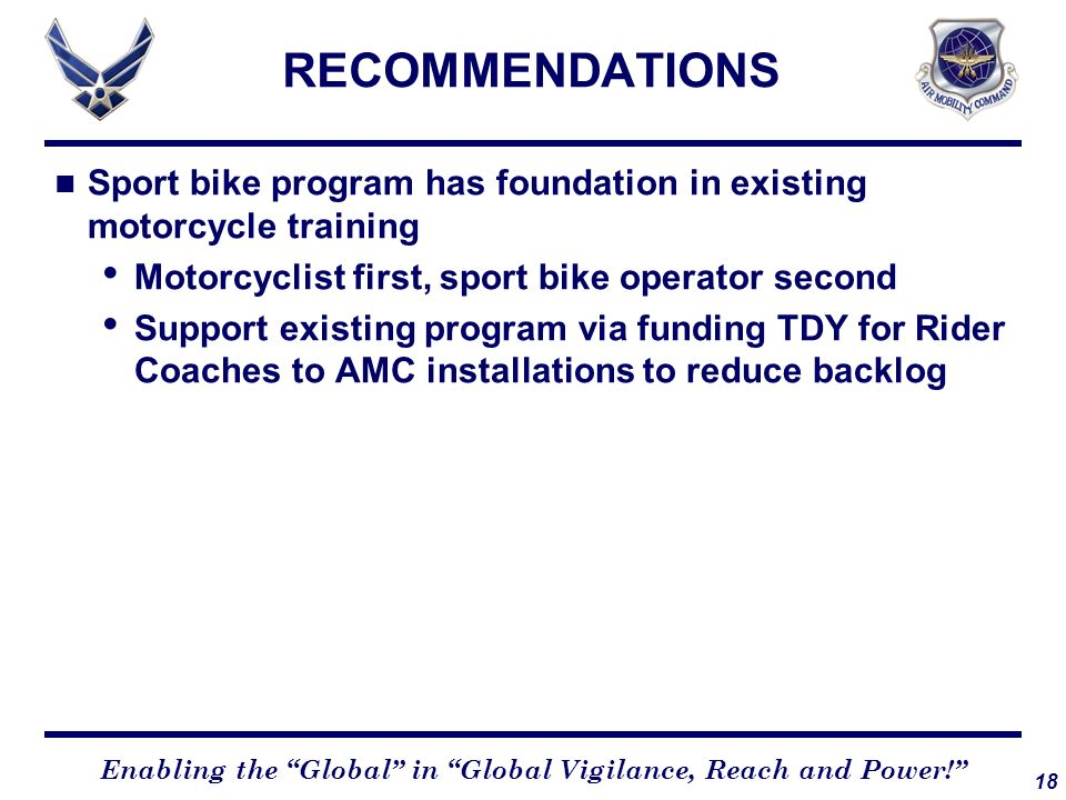 RECOMMENDATIONS Sport bike program has foundation in existing motorcycle training. Motorcyclist first, sport bike operator second.