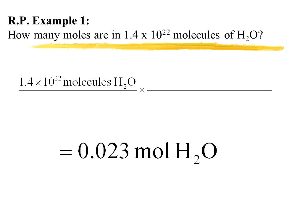 R.P. Example 1: How many moles are in 1.4 x 1022 molecules of H2O