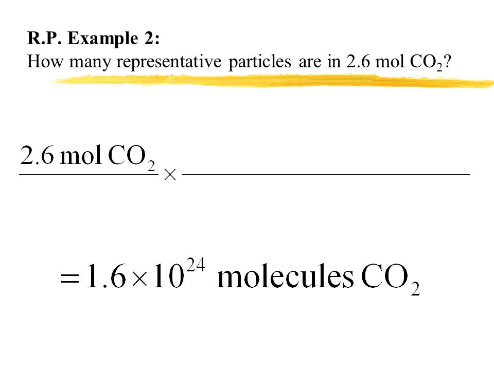 R.P. Example 2: How many representative particles are in 2.6 mol CO2