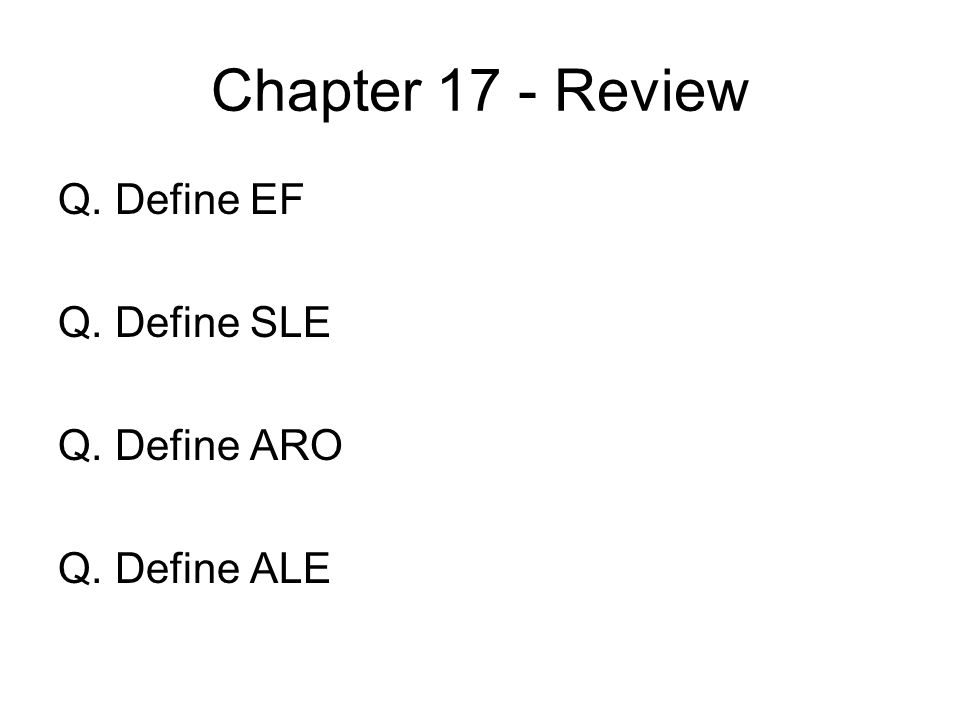 Chapter 17 - Review Q. Define EF Q. Define SLE Q. Define ARO