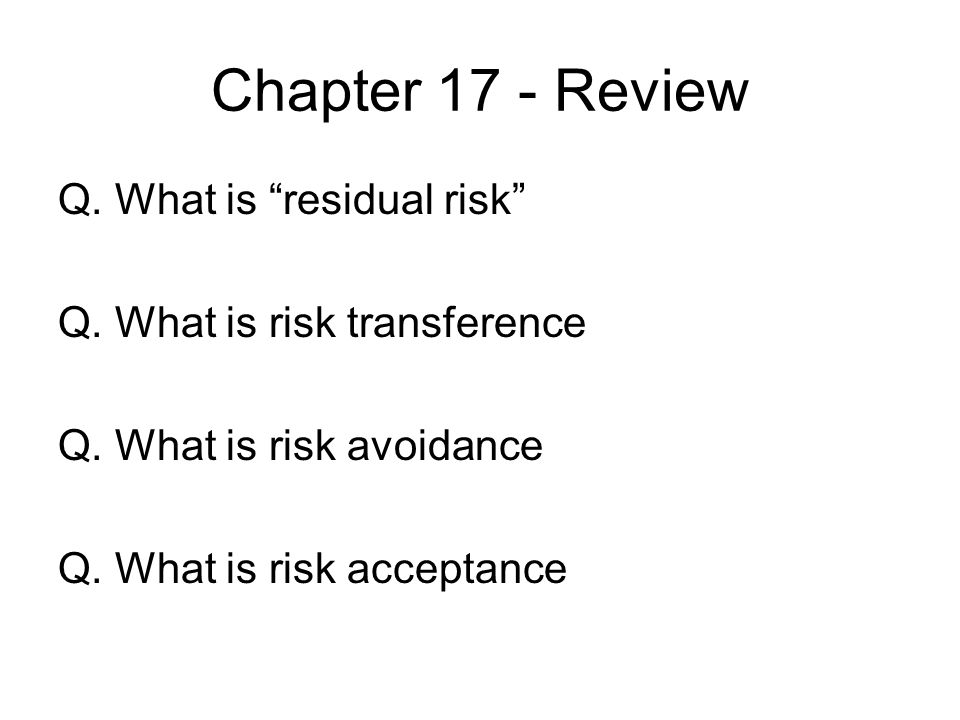 Chapter 17 - Review Q. What is residual risk