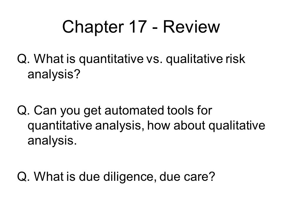 Chapter 17 - Review Q. What is quantitative vs. qualitative risk analysis
