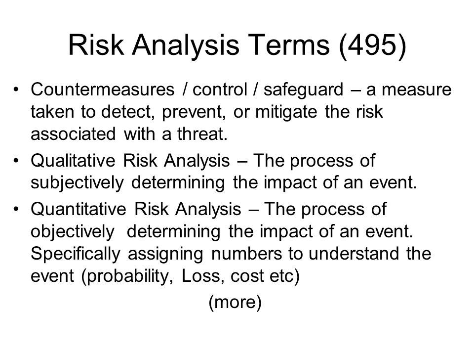 Risk Analysis Terms (495)Countermeasures / control / safeguard – a measure taken to detect, prevent, or mitigate the risk associated with a threat.