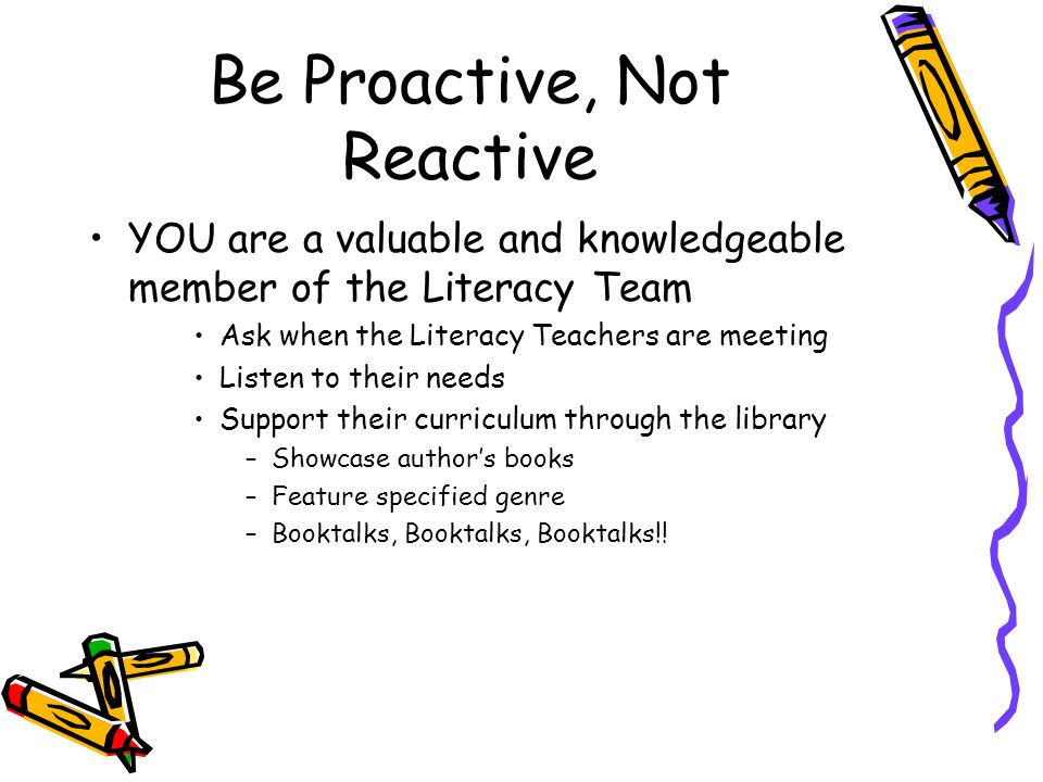 Be Proactive, Not Reactive