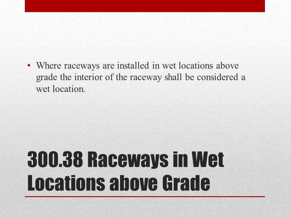 300.38 Raceways in Wet Locations above Grade