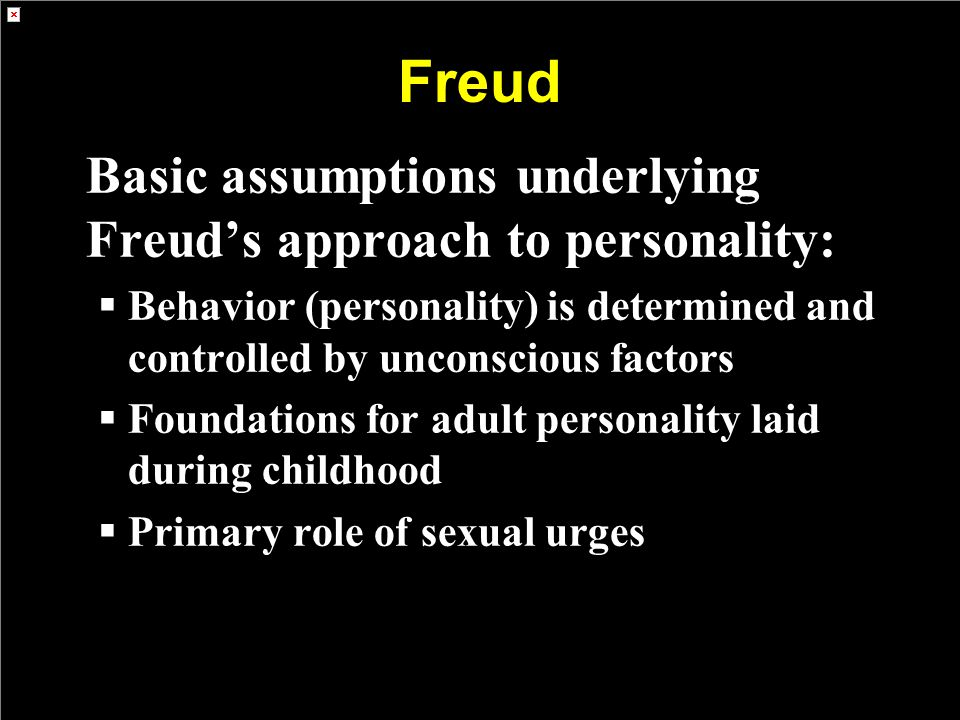 Freud Basic assumptions underlying Freud's approach to personality: