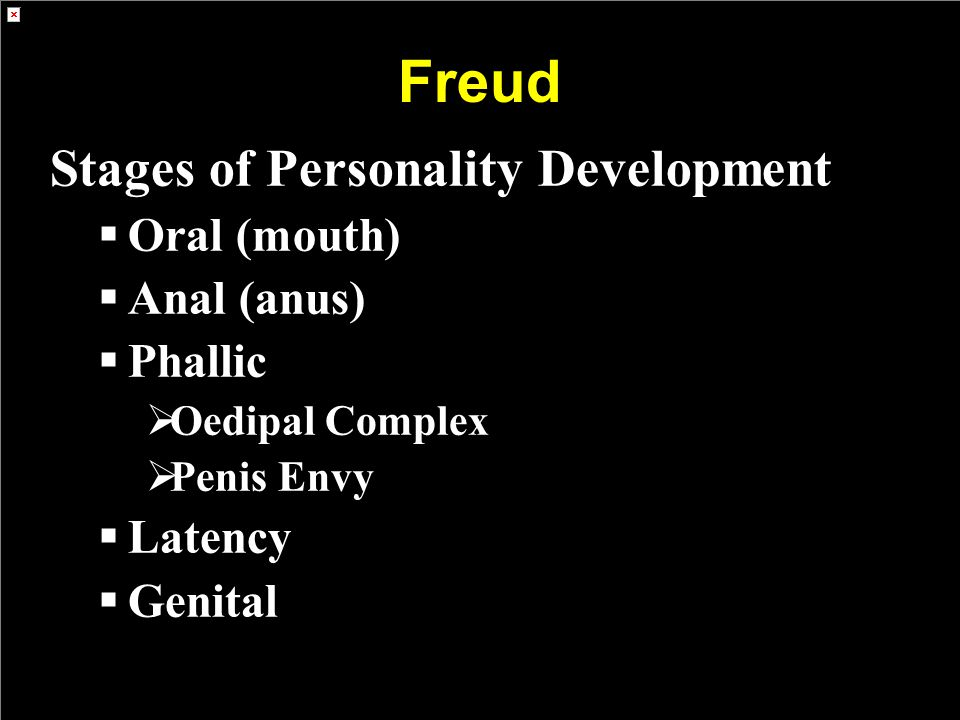 Freud Stages of Personality Development Oral (mouth) Anal (anus)