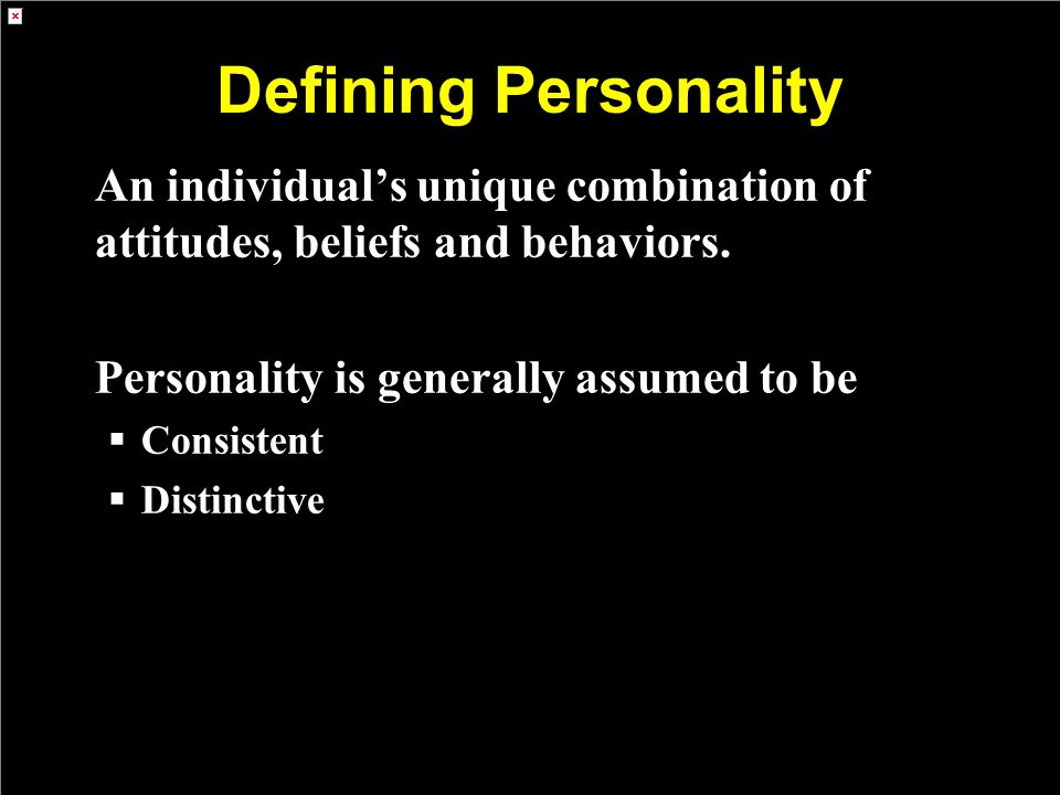 Defining Personality An individual's unique combination of attitudes, beliefs and behaviors. Personality is generally assumed to be.