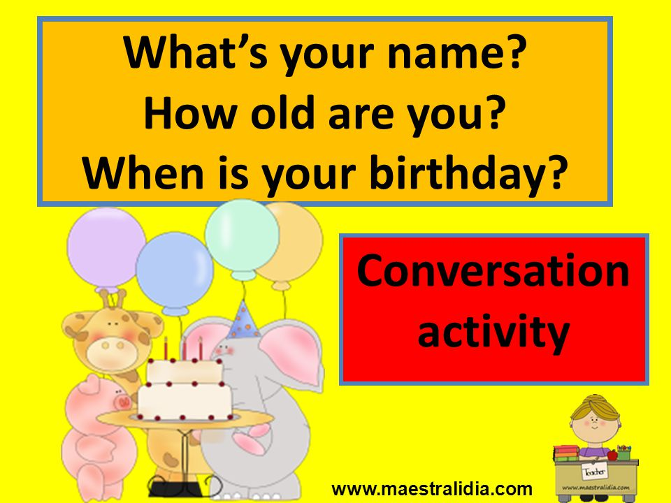 What's your name How old are you When is your birthday