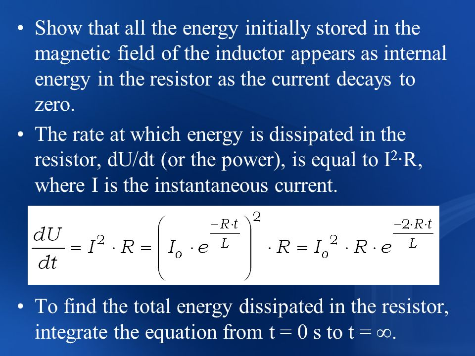 Show that all the energy initially stored in the magnetic field of the inductor appears as internal energy in the resistor as the current decays to zero.